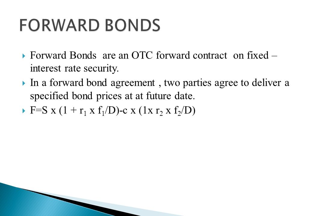 FORWARD BONDS Forward Bonds are an OTC forward contract on fixed – interest rate security.