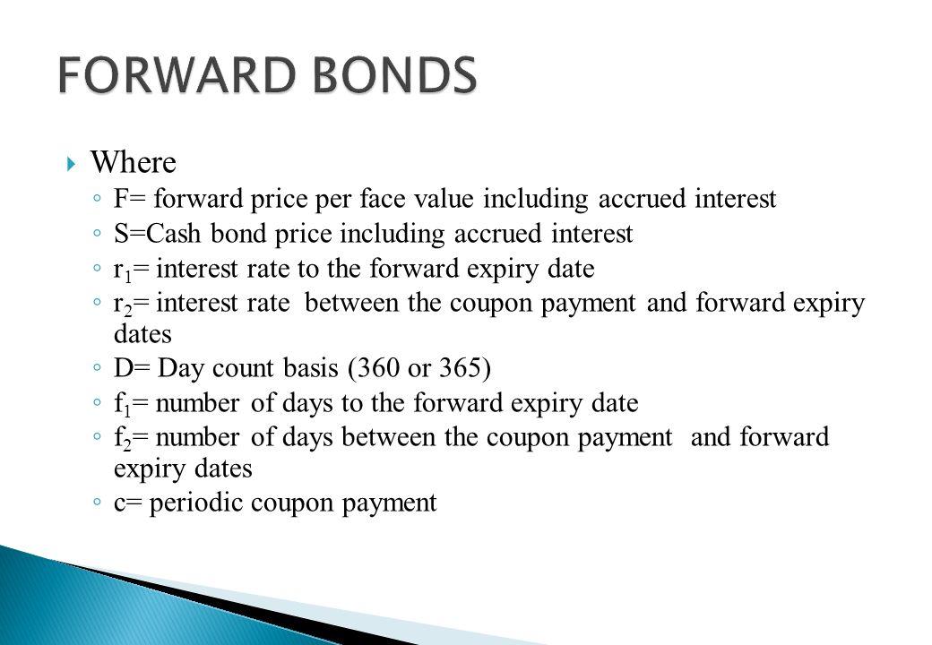 FORWARD BONDS Where. F= forward price per face value including accrued interest. S=Cash bond price including accrued interest.