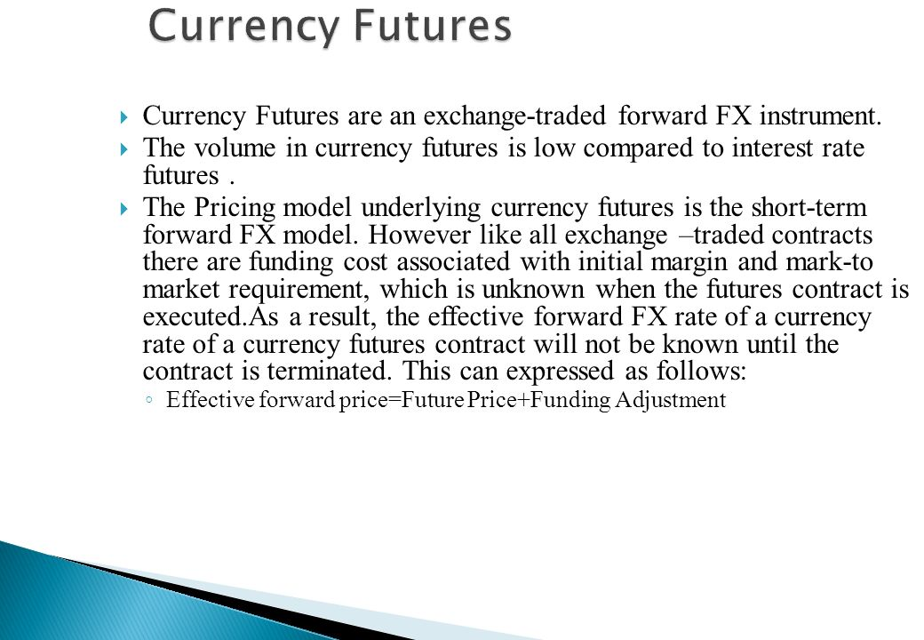 Currency Futures Currency Futures are an exchange-traded forward FX instrument.