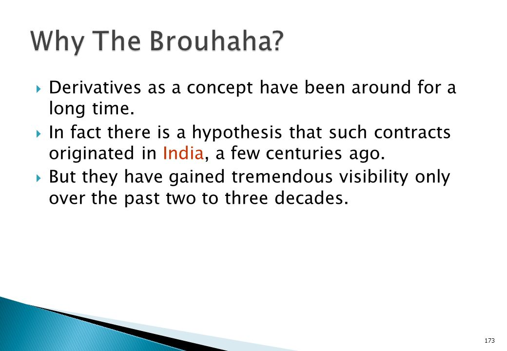 Why The Brouhaha Derivatives as a concept have been around for a long time.