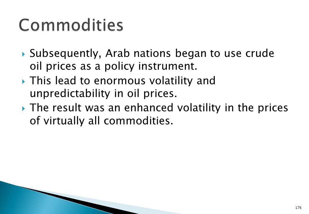 Commodities Subsequently, Arab nations began to use crude oil prices as a policy instrument.