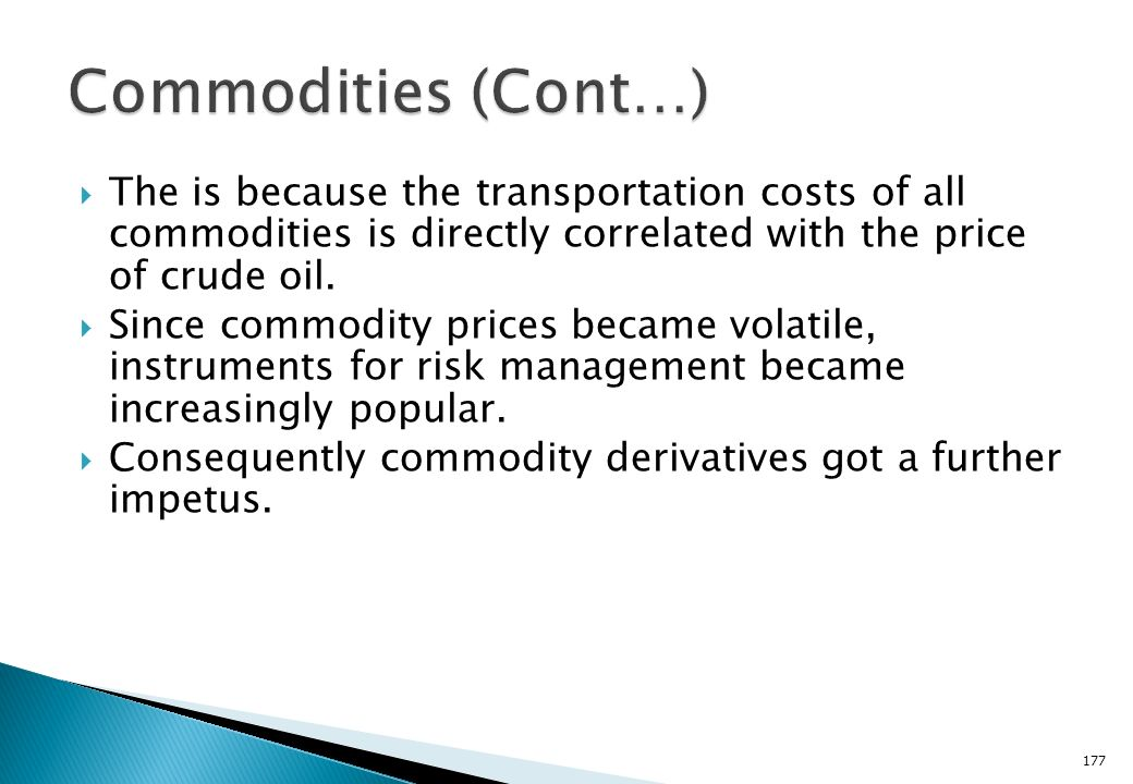 Commodities (Cont…) The is because the transportation costs of all commodities is directly correlated with the price of crude oil.