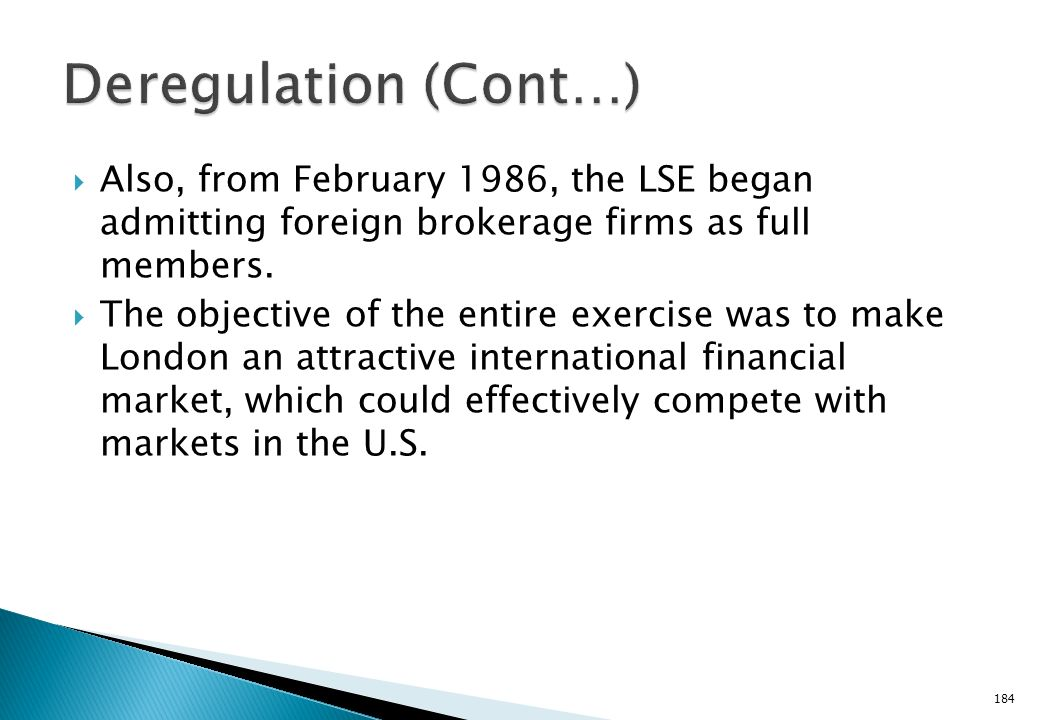 Deregulation (Cont…) Also, from February 1986, the LSE began admitting foreign brokerage firms as full members.