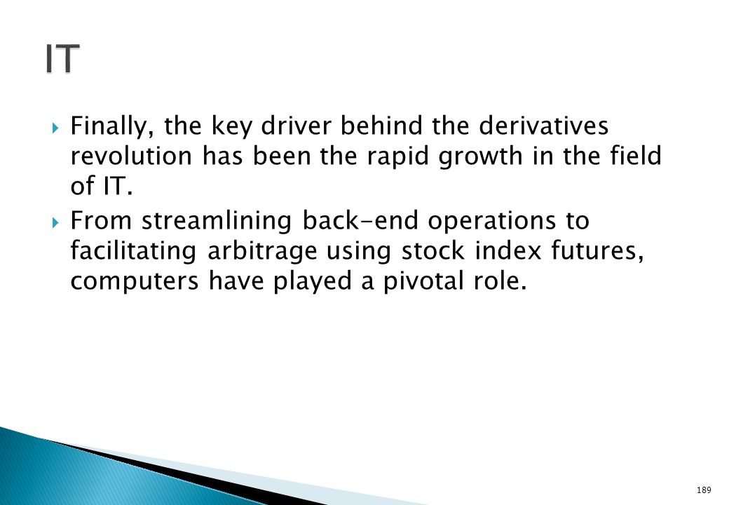 IT Finally, the key driver behind the derivatives revolution has been the rapid growth in the field of IT.