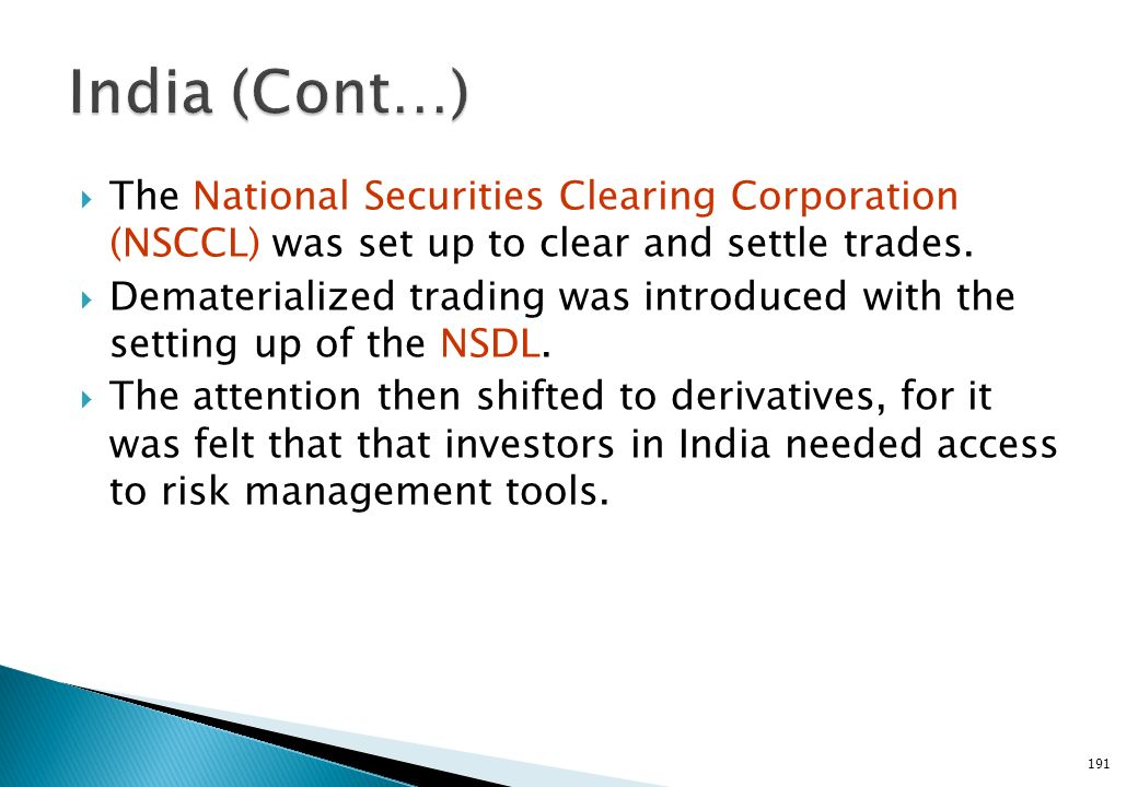 India (Cont…) The National Securities Clearing Corporation (NSCCL) was set up to clear and settle trades.