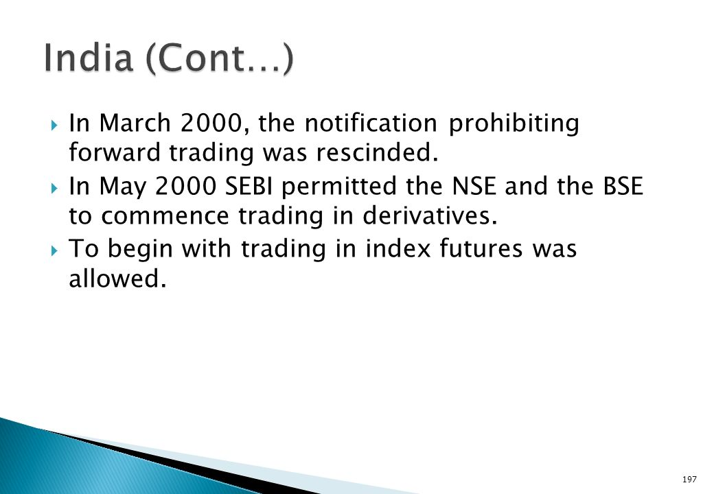 India (Cont…) In March 2000, the notification prohibiting forward trading was rescinded.