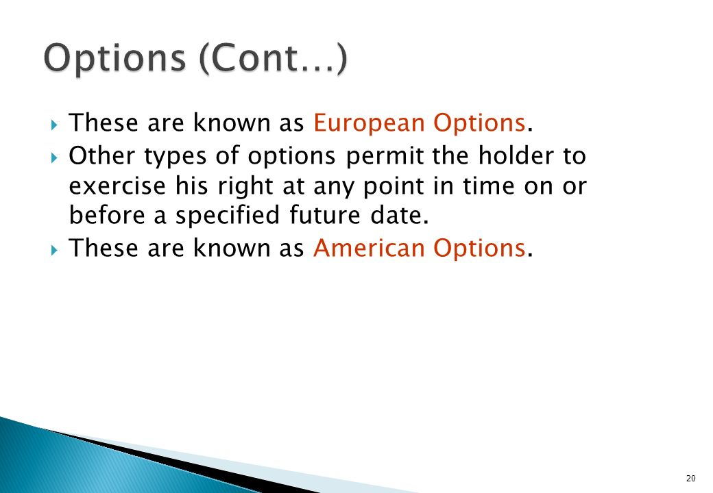 Options (Cont…) These are known as European Options.