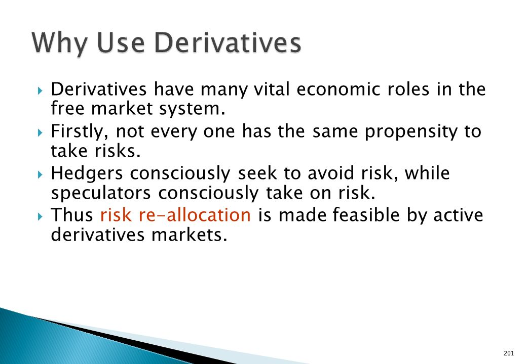 Why Use Derivatives Derivatives have many vital economic roles in the free market system.