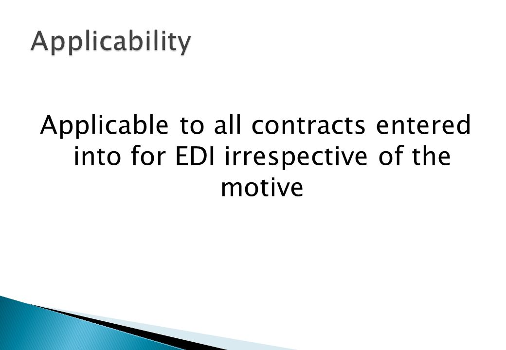 Applicability Applicable to all contracts entered into for EDI irrespective of the motive