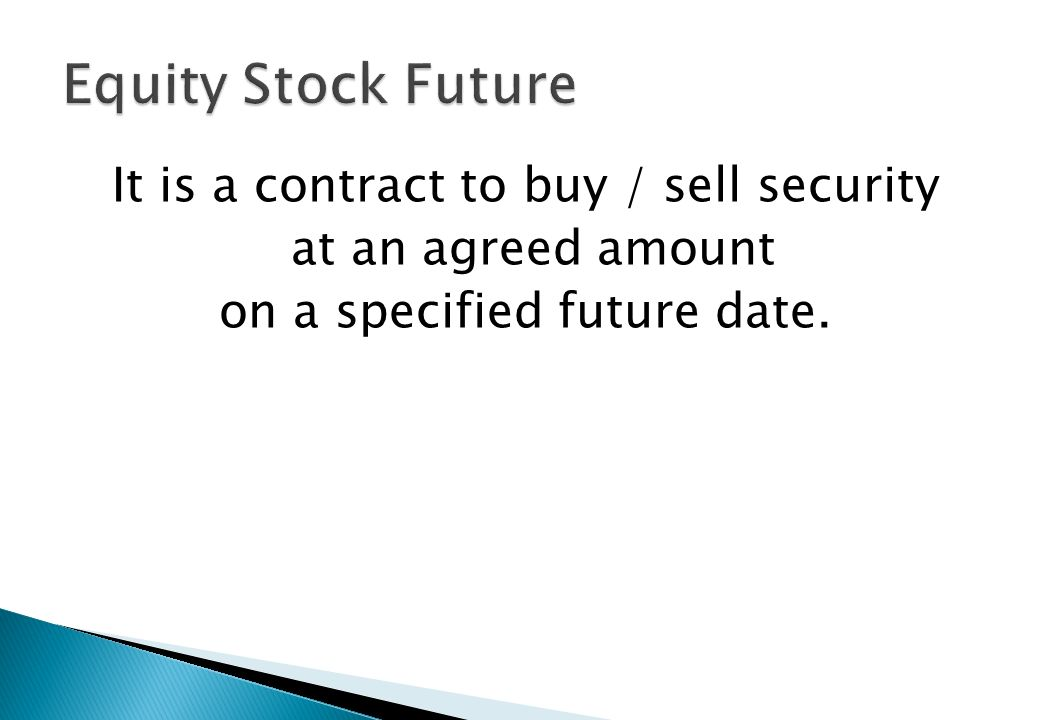 Equity Stock Future It is a contract to buy / sell security