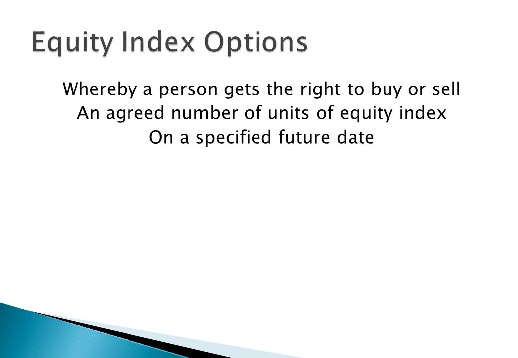 Equity Index Options Whereby a person gets the right to buy or sell