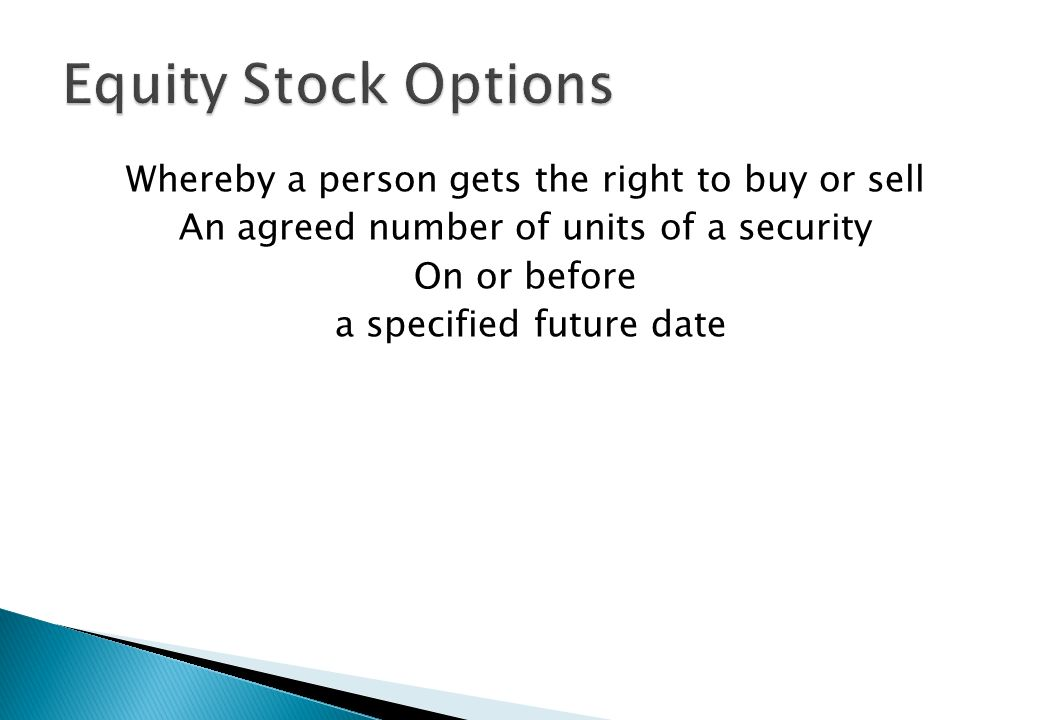 Equity Stock Options Whereby a person gets the right to buy or sell