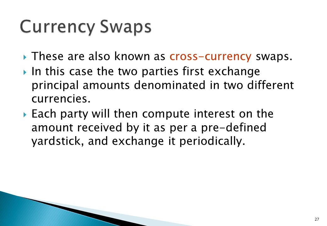 Currency Swaps These are also known as cross-currency swaps.