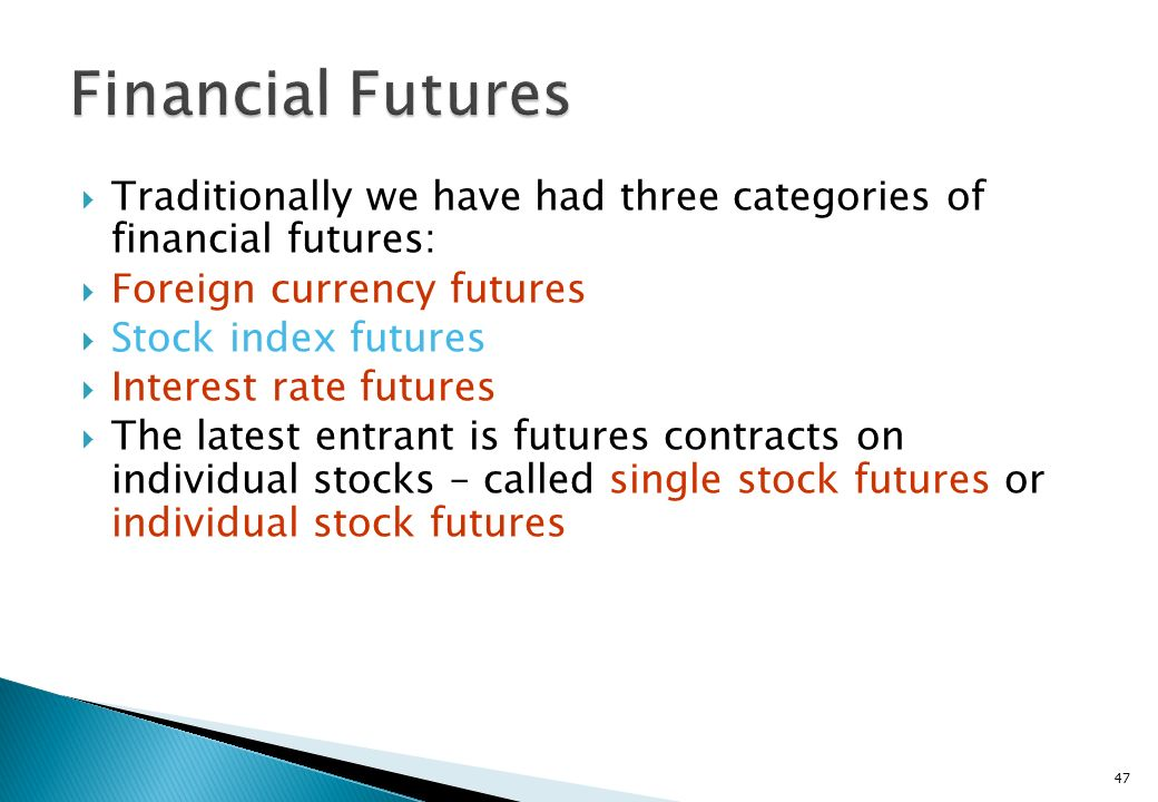 Financial Futures Traditionally we have had three categories of financial futures: Foreign currency futures.