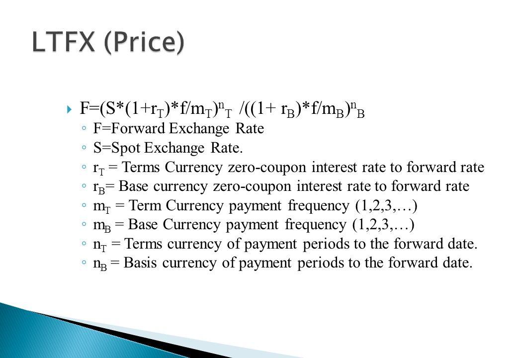 LTFX (Price) F=(S*(1+rT)*f/mT)nT /((1+ rB)*f/mB)nB
