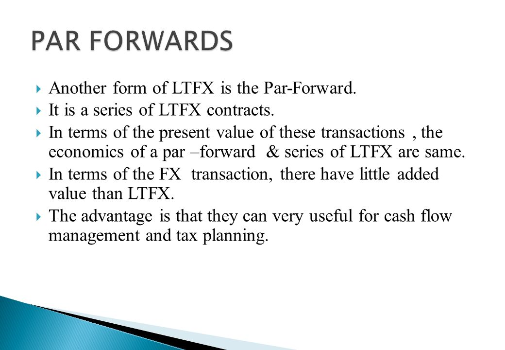 PAR FORWARDS Another form of LTFX is the Par-Forward.