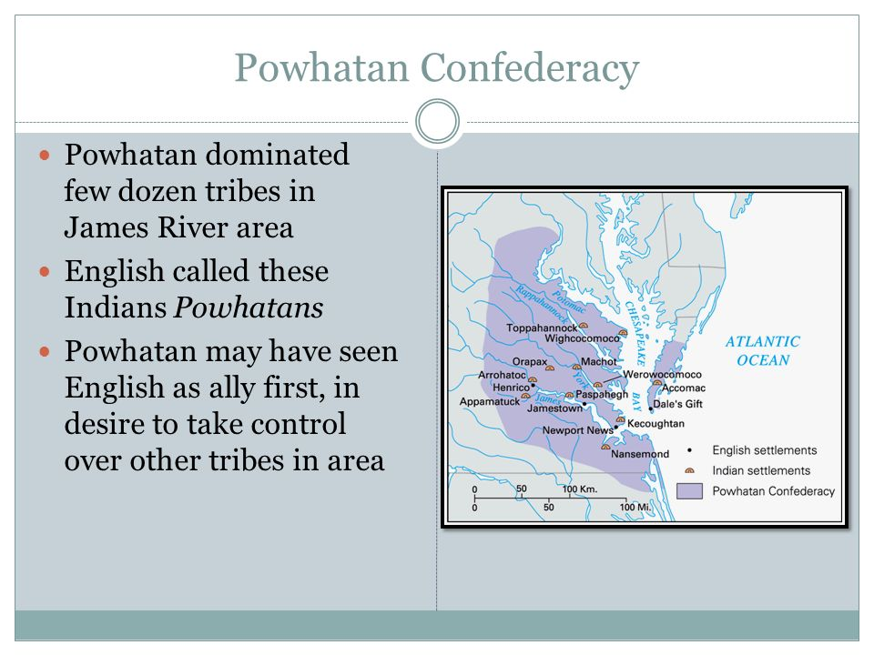 Powhatan Confederacy Powhatan dominated few dozen tribes in James River area. English called these Indians Powhatans.