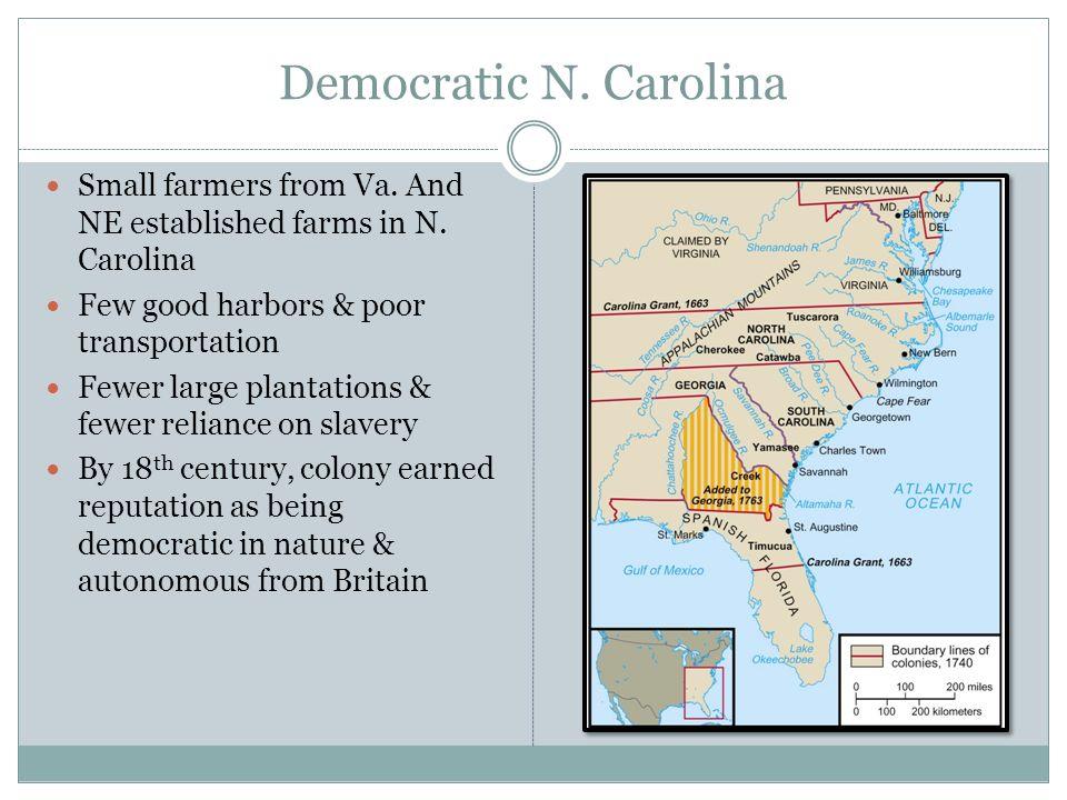 Democratic N. Carolina Small farmers from Va. And NE established farms in N. Carolina. Few good harbors & poor transportation.