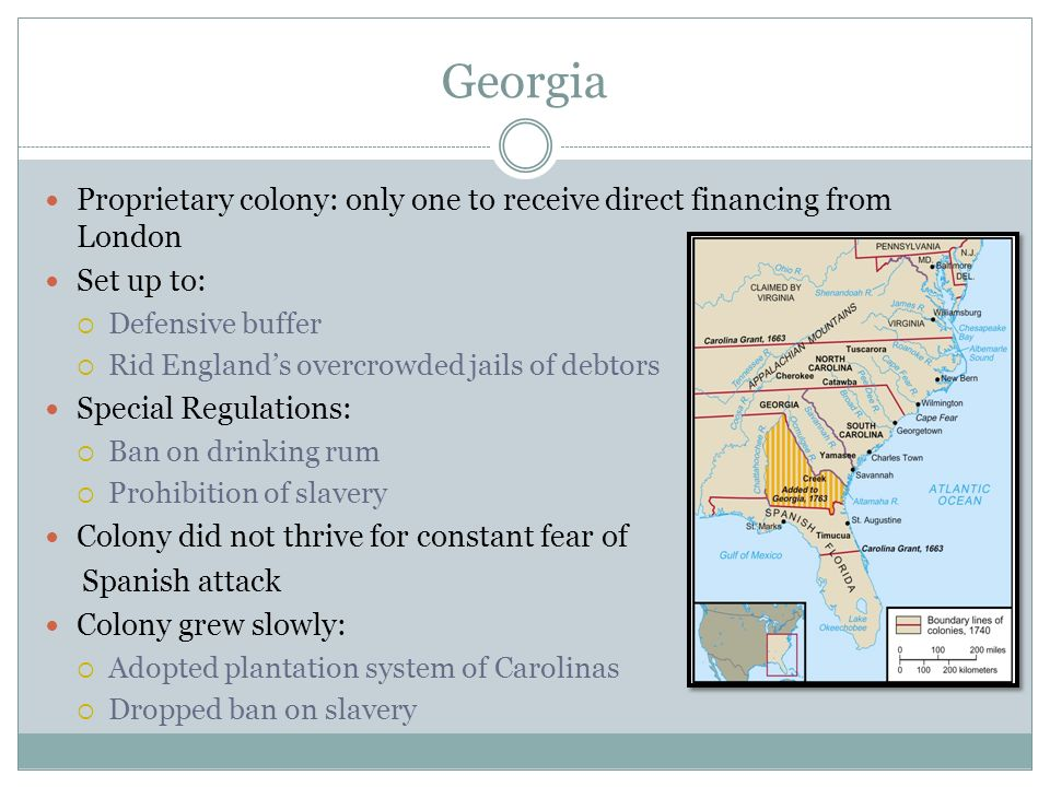 Georgia Proprietary colony: only one to receive direct financing from London. Set up to: Defensive buffer.