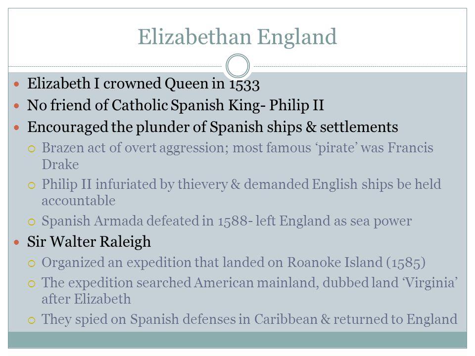 Elizabethan England Elizabeth I crowned Queen in 1533