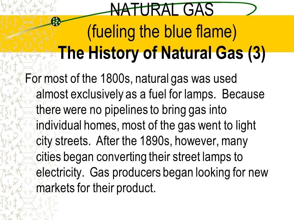 NATURAL GAS (fueling the blue flame) The History of Natural Gas (3)