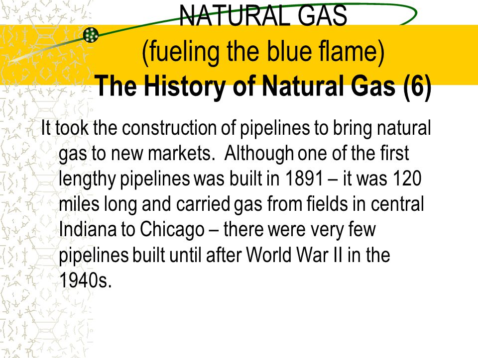 NATURAL GAS (fueling the blue flame) The History of Natural Gas (6)
