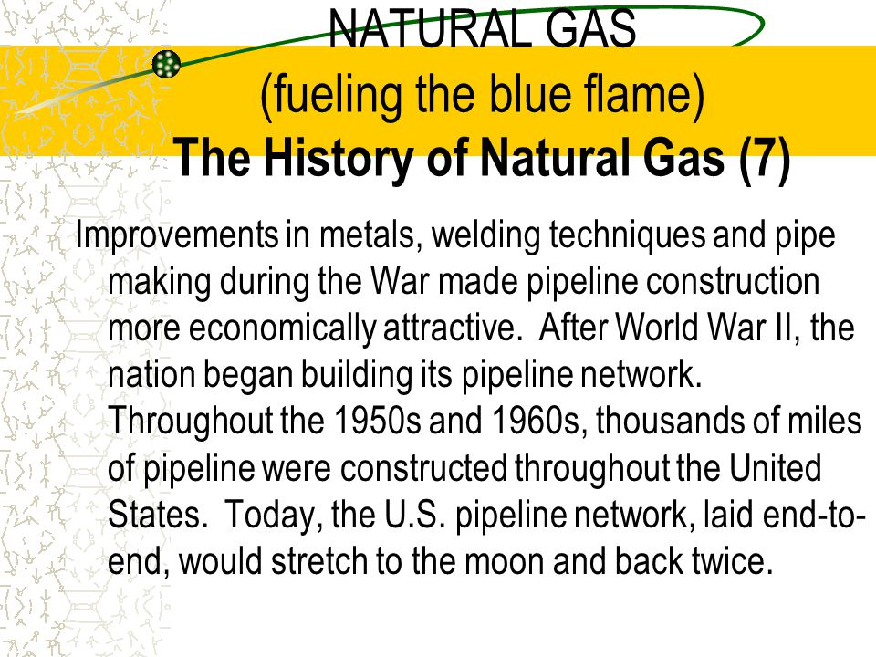 NATURAL GAS (fueling the blue flame) The History of Natural Gas (7)