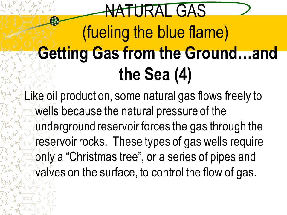 NATURAL GAS (fueling the blue flame) Getting Gas from the Ground…and the Sea (4)