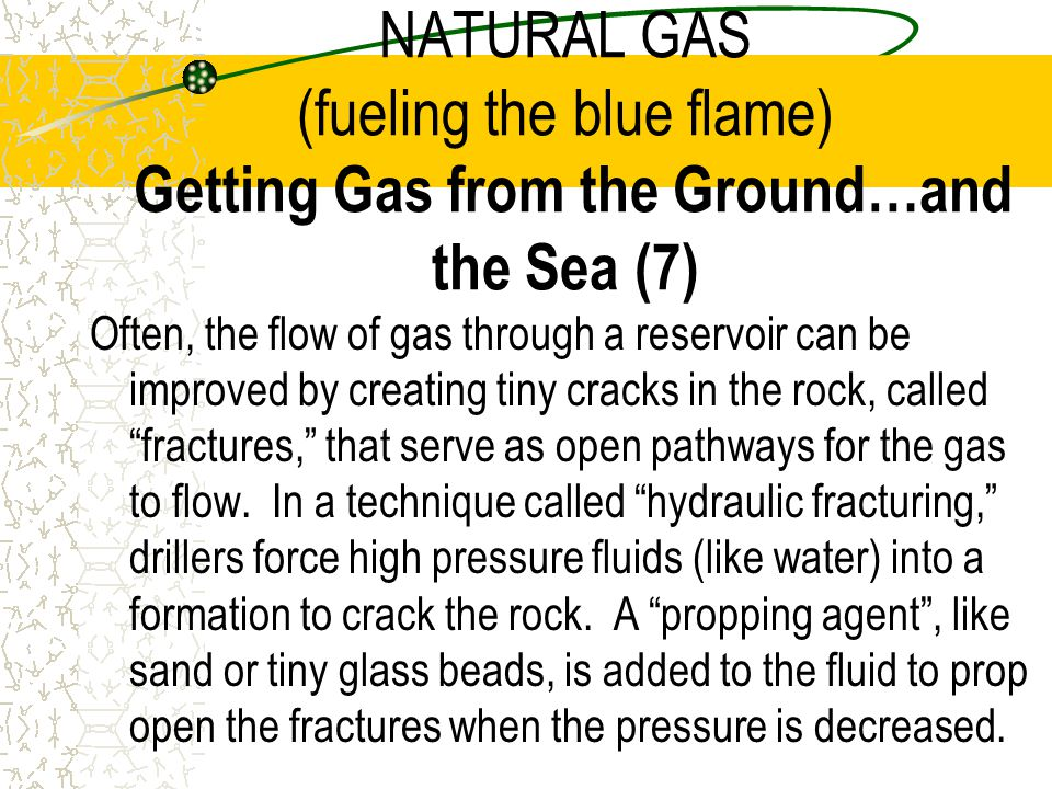 NATURAL GAS (fueling the blue flame) Getting Gas from the Ground…and the Sea (7)