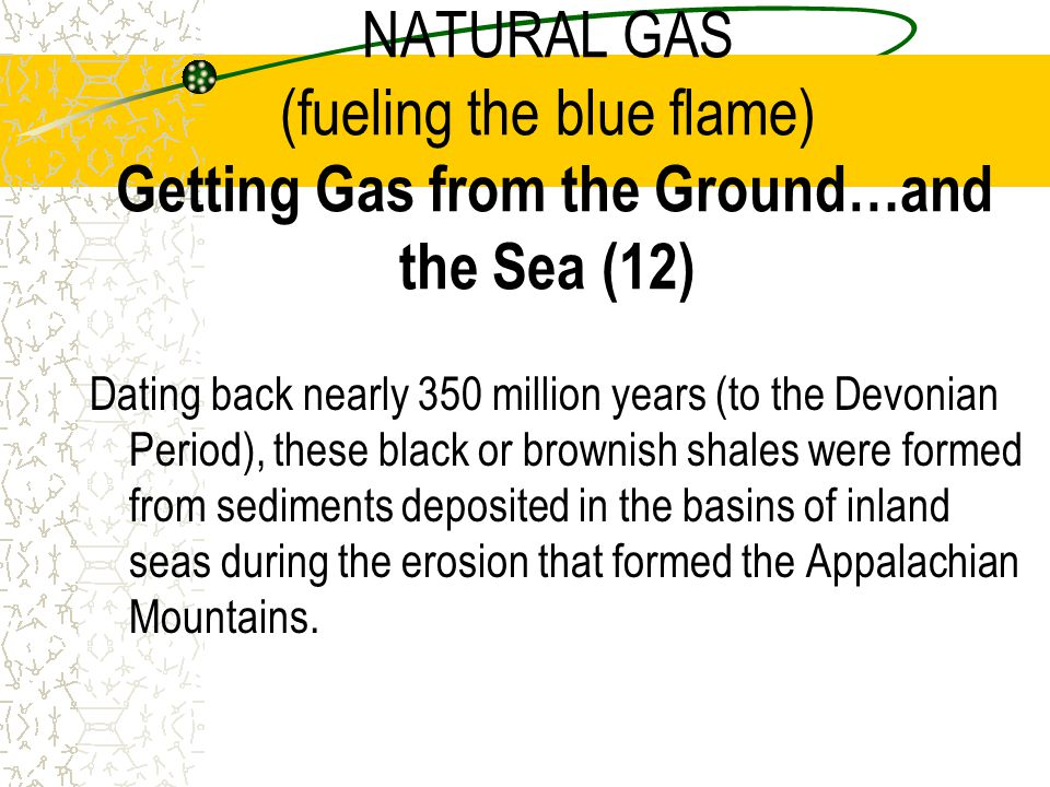 NATURAL GAS (fueling the blue flame) Getting Gas from the Ground…and the Sea (12)