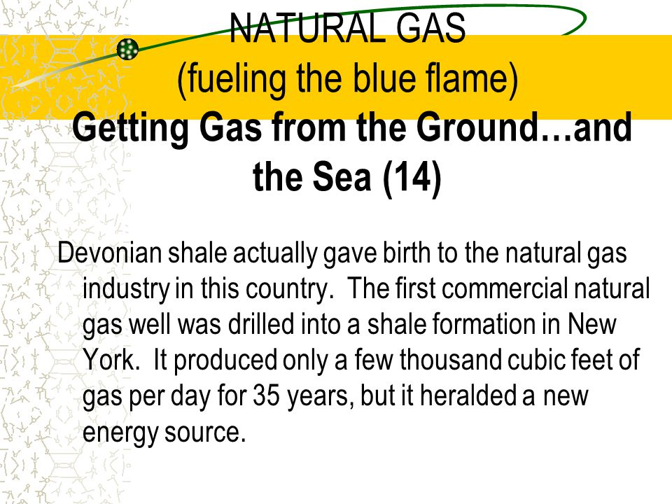 NATURAL GAS (fueling the blue flame) Getting Gas from the Ground…and the Sea (14)