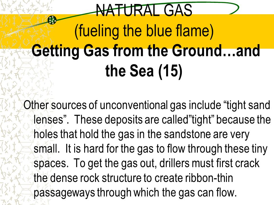 NATURAL GAS (fueling the blue flame) Getting Gas from the Ground…and the Sea (15)