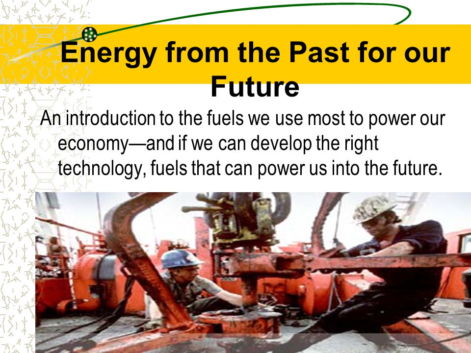 Energy from the Past for our Future