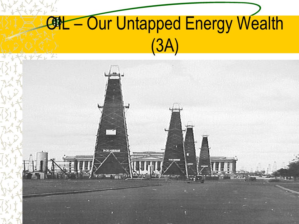 OIL – Our Untapped Energy Wealth (3A)