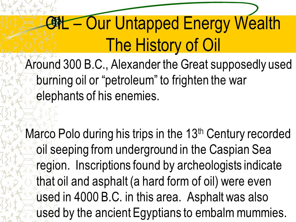 OIL – Our Untapped Energy Wealth The History of Oil
