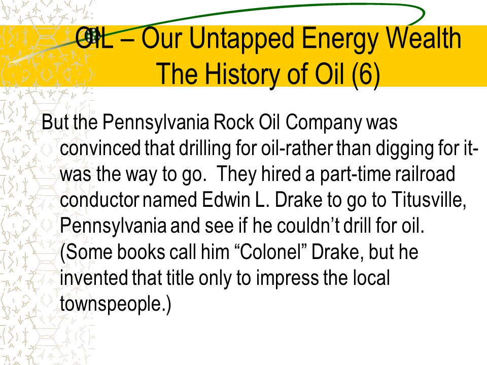 OIL – Our Untapped Energy Wealth The History of Oil (6)