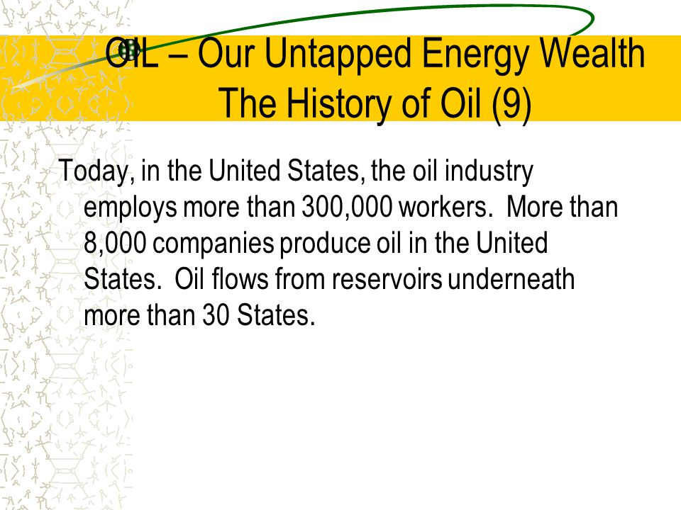OIL – Our Untapped Energy Wealth The History of Oil (9)
