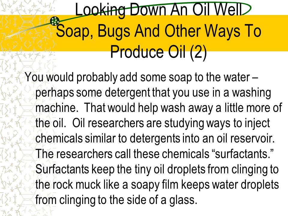 Looking Down An Oil Well Soap, Bugs And Other Ways To Produce Oil (2)