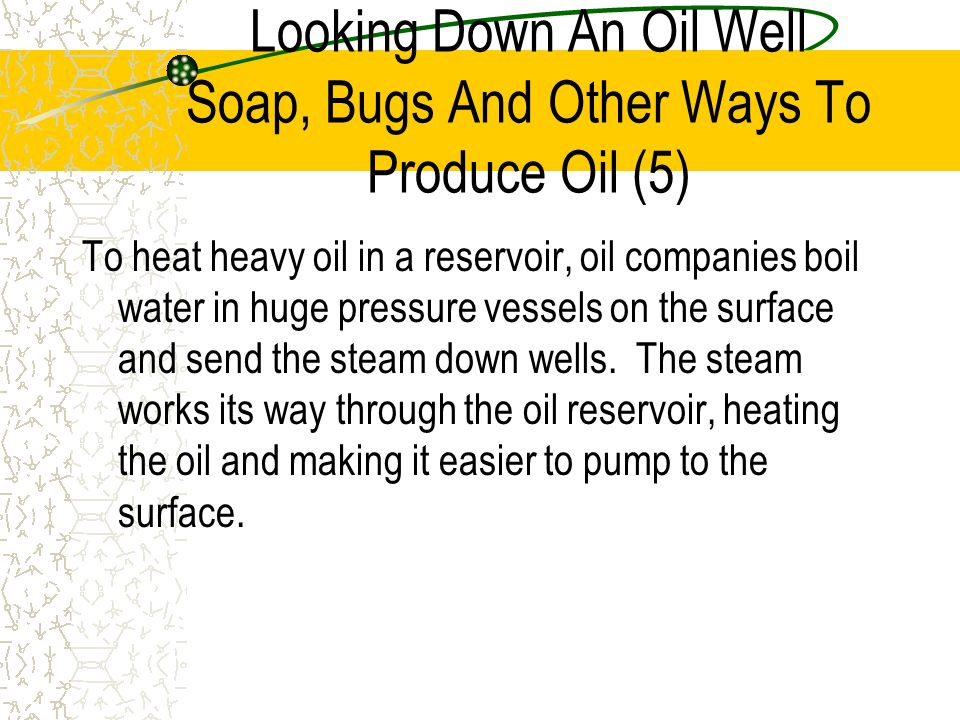 Looking Down An Oil Well Soap, Bugs And Other Ways To Produce Oil (5)