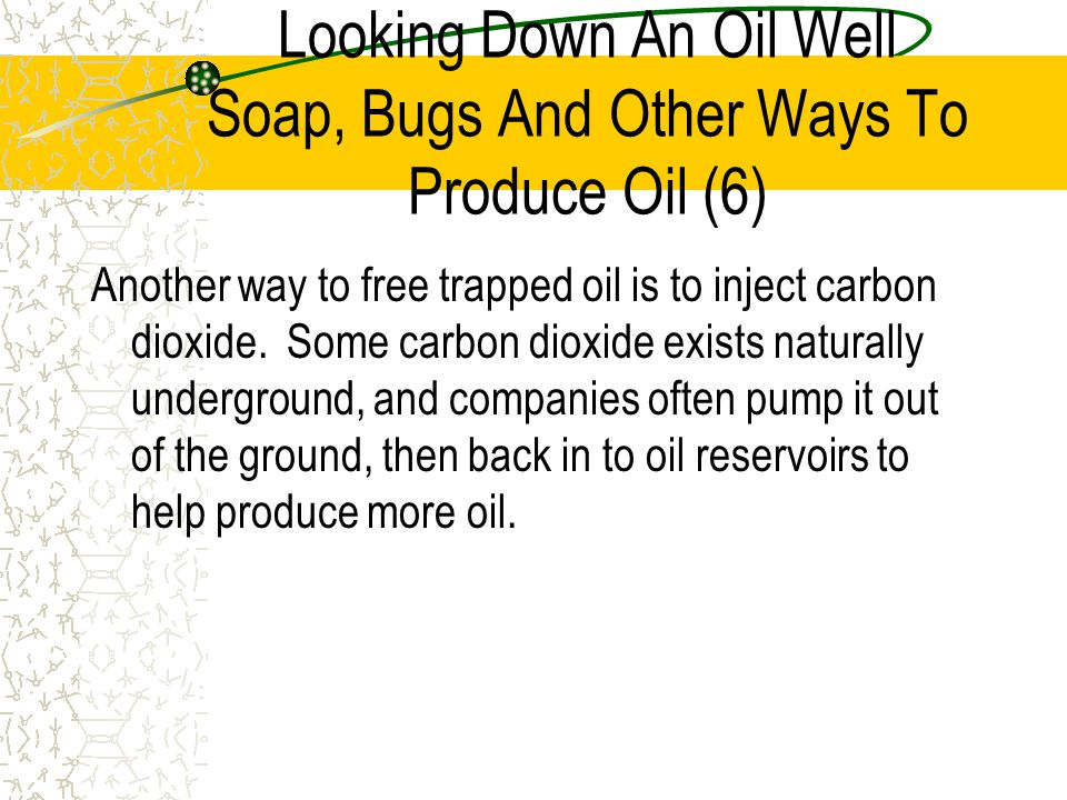 Looking Down An Oil Well Soap, Bugs And Other Ways To Produce Oil (6)