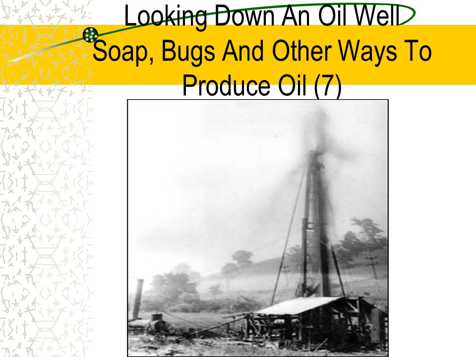 Looking Down An Oil Well Soap, Bugs And Other Ways To Produce Oil (7)