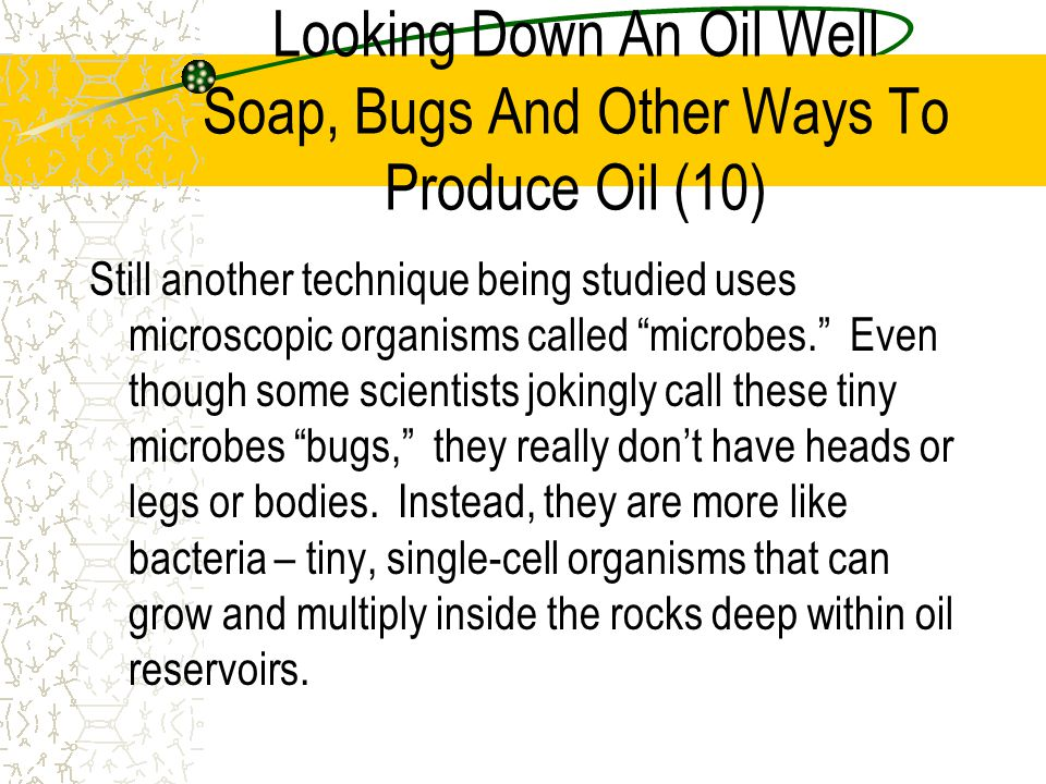 Looking Down An Oil Well Soap, Bugs And Other Ways To Produce Oil (10)