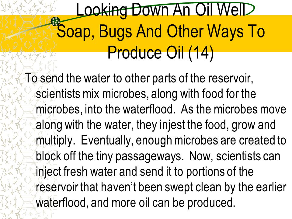 Looking Down An Oil Well Soap, Bugs And Other Ways To Produce Oil (14)