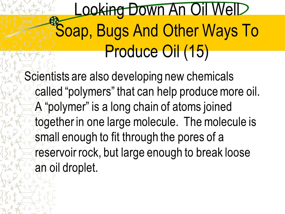 Looking Down An Oil Well Soap, Bugs And Other Ways To Produce Oil (15)