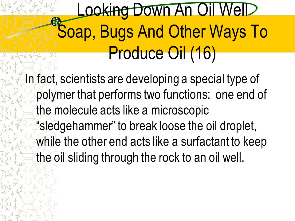 Looking Down An Oil Well Soap, Bugs And Other Ways To Produce Oil (16)