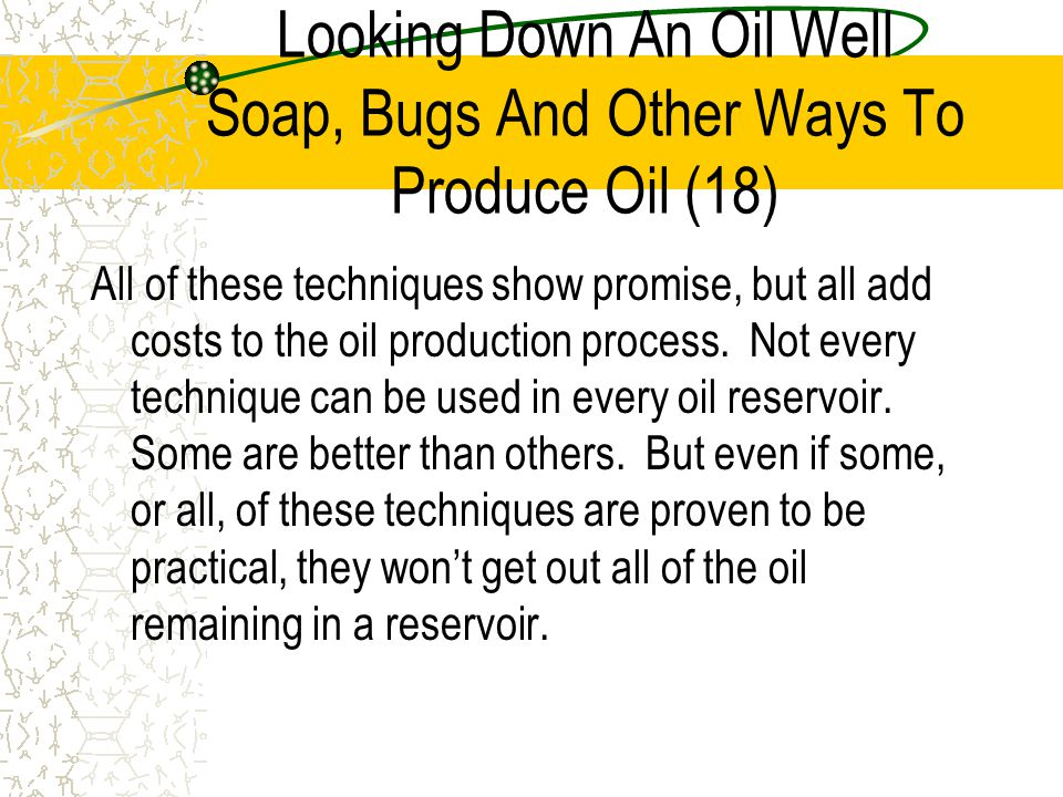 Looking Down An Oil Well Soap, Bugs And Other Ways To Produce Oil (18)
