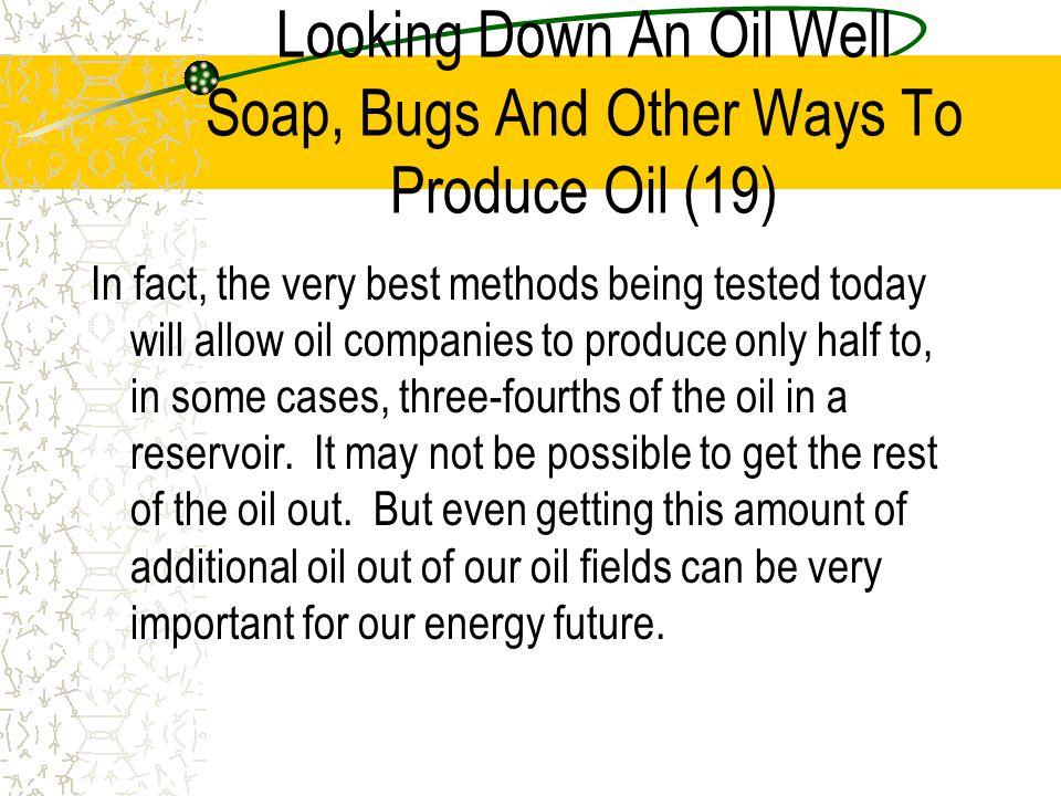 Looking Down An Oil Well Soap, Bugs And Other Ways To Produce Oil (19)