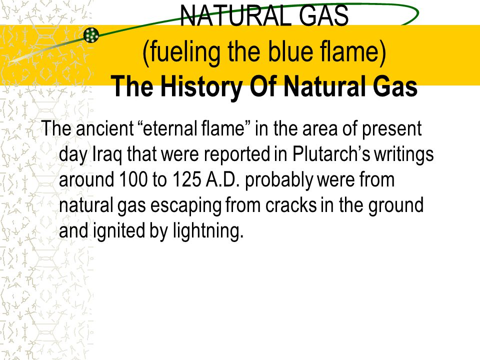 NATURAL GAS (fueling the blue flame) The History Of Natural Gas