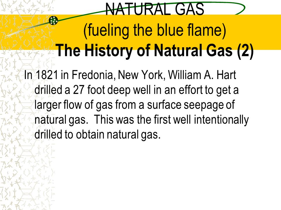 NATURAL GAS (fueling the blue flame) The History of Natural Gas (2)