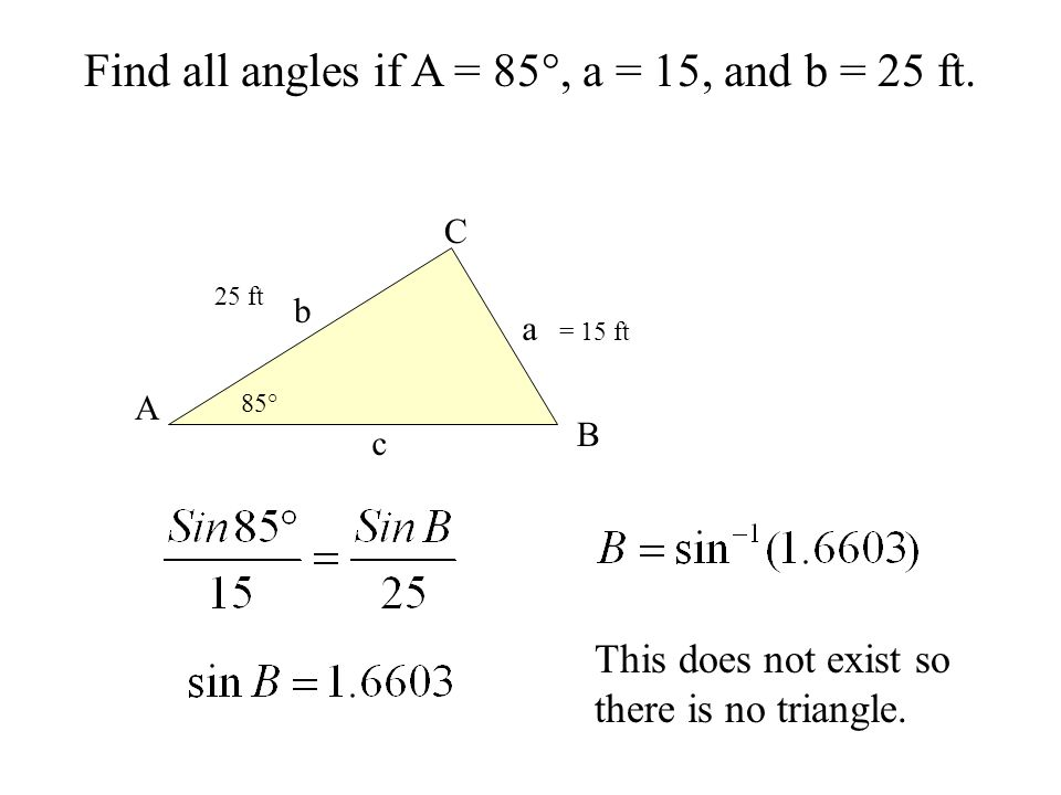 Find all angles if A = 85°, a = 15, and b = 25 ft.